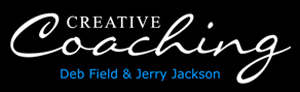 CREATIVE COACHING Deb Field & Jerry L. Jackson
